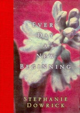 Every Day A New Beginning by Stephanie Dowrick