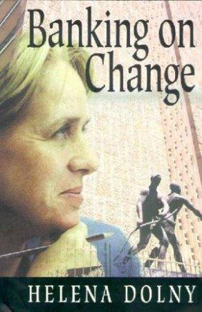 Banking On Change by Helena Dolny