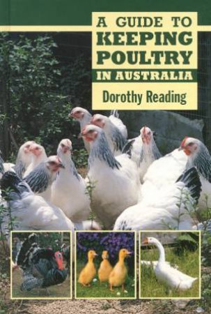 A Guide To Keeping Poultry In Australia by Dorothy Reading