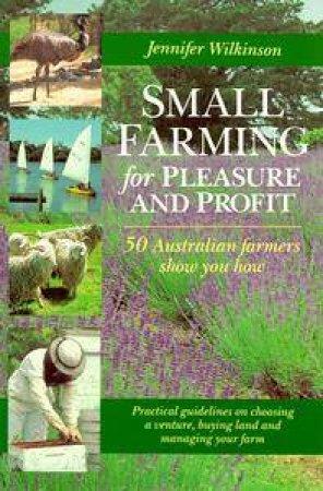 Small Farming for Pleasure & Profit by Jennifer Wilkinson