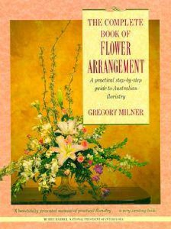 The Complete Book of Flower Arrangement by Gregory Milner
