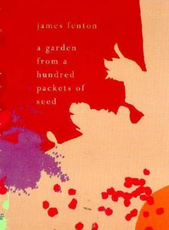 A Garden From A Hundred Packets Of Seeds by James Fenton