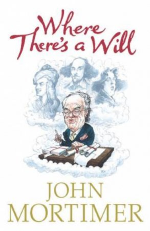 Where There's A Will by John Mortimer