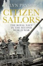 Citizen Sailors The Royal Navy in the Second World War