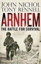 Arnhem The Battle for Survival