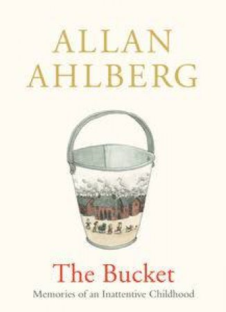 The Bucket: Memories of an Inattentive Childhood by Allan Ahlberg