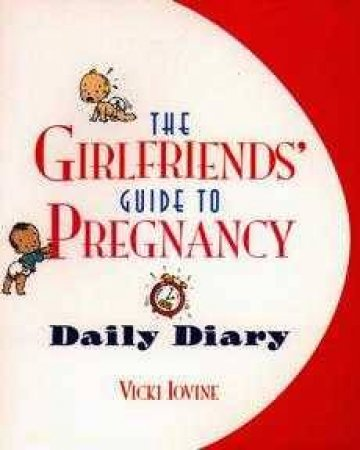 The Girlfriend's Guide To Pregnancy Daily Diary by Vicki Iovine