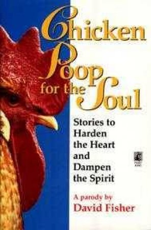 Chicken Poop For The Soul by David Fisher
