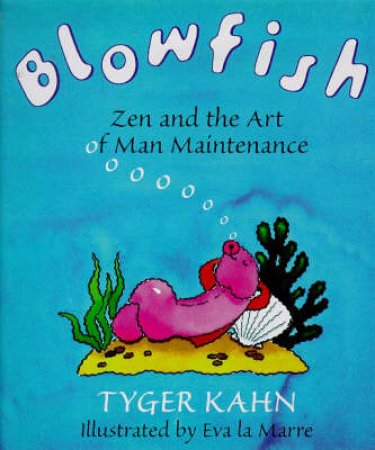 Blowfish: Zen And The Art Of Man Maintenance by Tyger Kahn