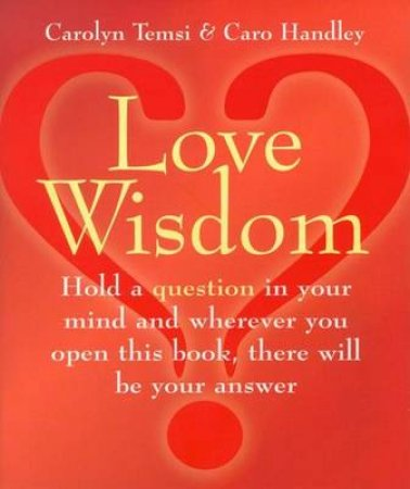 Love Wisdom by Carolyn Temsi & Caro Handley
