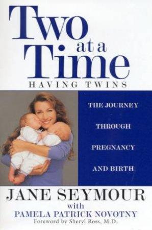 Two At A Time: Having Twins by Jane Seymour & Pamela Patrick Novotny