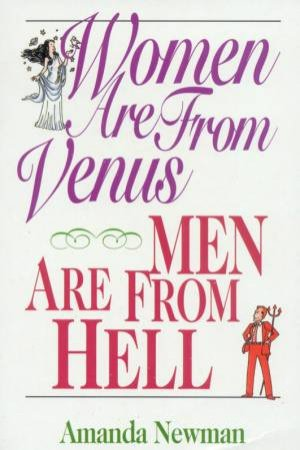 Women Are From Venus, Men Are From Hell by Amanda Newman
