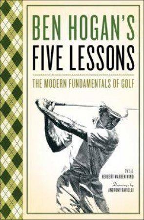 Ben Hogans Five Lessons: The Modern Fundamentals Of Golf by Hogan