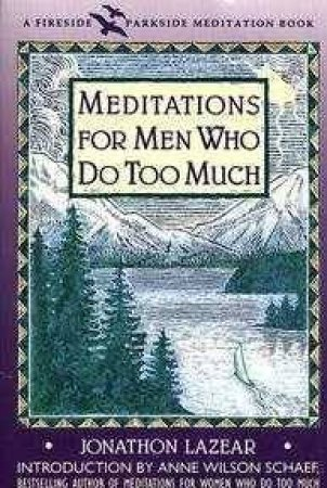Meditations For Men Who Do Too Much by Jonathon Lazear