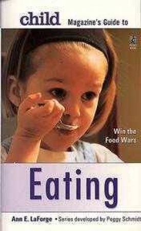 Child Magazine Guide To Eating by Ann Laforge