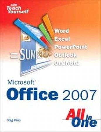 Sams Teach Yourself Office 2007 All in One by Greg Perry