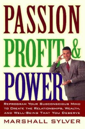 Passion, Profit And Power by Marshall Sylver