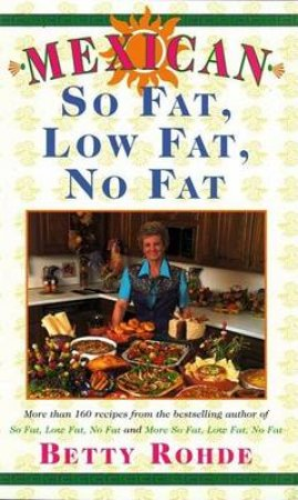 Mexican: So Fat, Low Fat, No Fat by Betty Rohde