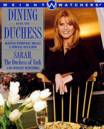 Weight Watchers: Dining With The Duchess by Sarah, Duchess Of York
