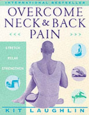 Overcome Neck & Back Pain by Kit Laughlin