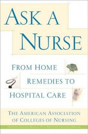 Ask A Nurse: From Home Remedies To Hospital Care by Various
