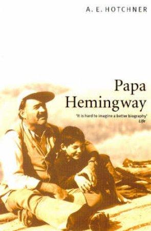 Papa Hemingway by A E Hotchner