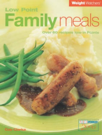 Weight Watchers: Low Point Family Meals by Cas Clarke