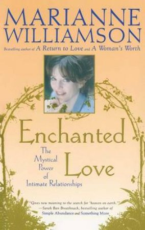 Enchanted Love: The Mystical Power Of Intimate Relationships by Marianne Williamson