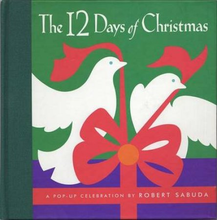 A Classic Collectible Pop-Up: The 12 Days Of Christmas by Robert Sabuda