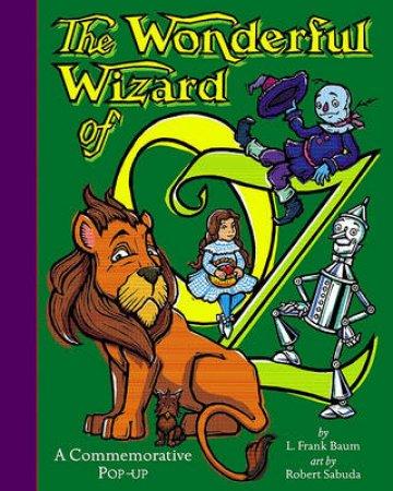 A Commemorative Pop-Up: The Wonderful Wizard Of Oz by Robert Sabuda