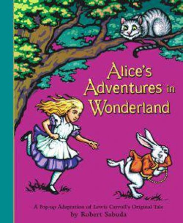 A Classic Collectible Pop-Up: Alice's Adventures In Wonderland by Robert Sabuda
