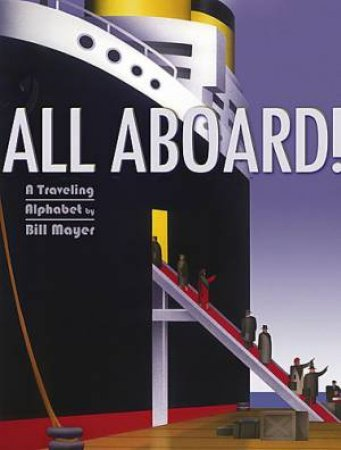 All Aboard: A Travelling Alphabet by Bill Mayer