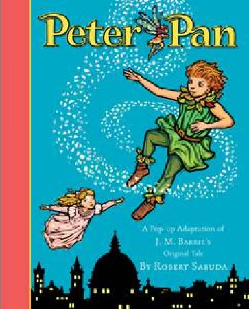 Peter Pan, A Pop-Up Adaptation of J.M.Barrie's Original Tale by J.M. Barrie & Robert Sabuda