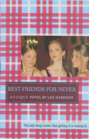 A Clique Novel: Best Friends For Never by Lisi Harrison