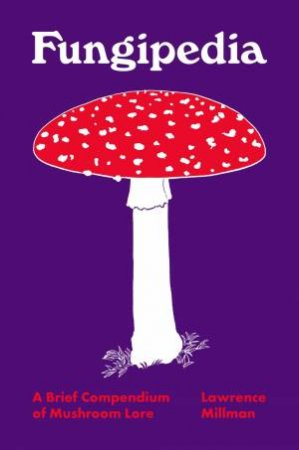 Fungipedia by Lawrence Millman