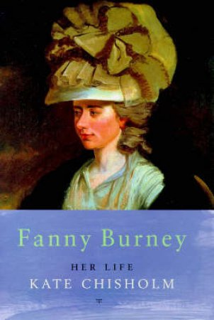 Fanny Burney: Her Life by Kate Chisholm