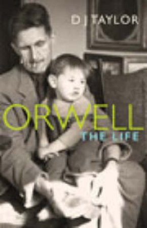 Orwell: The Life by D J Taylor