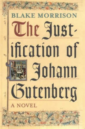 The Justification Of Johann Gutenberg by Blake Morrison