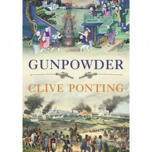 Gunpowder: The Story by Clive Ponting