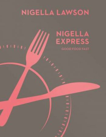 Nigella Express: Good Food Fast