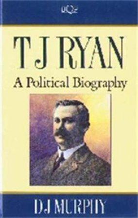 T J Ryan: A Political Biography