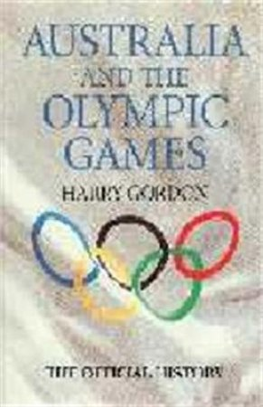 Australia & The Olympic Games: The Official History by Harry Gordon