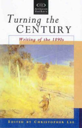 Turning The Century: Writing of the 1890s by Christopher Lee Ed.