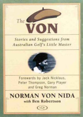The Von: Stories & Suggestions From Australian Golf's Little Master by Ben Robertson