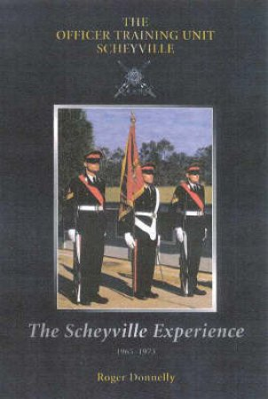 The Scheyville Experience: The Officer Training Unit Scheyville by Roger Donnelly
