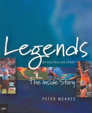 Legends Of Australian Sport: The Inside Story by Peter Meares