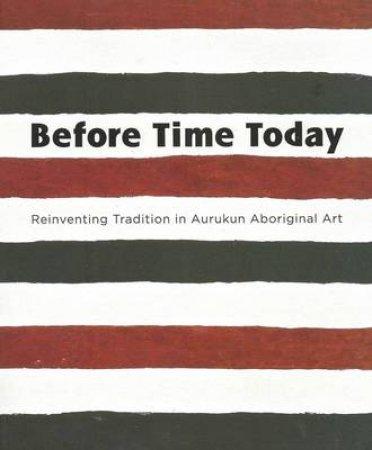Before Time Today: Reinventing tradition In Aurukun Aboriginal Art