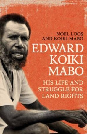 Edward Koiki Mabo: His Life & Struggle for Land Rights (New Edition)