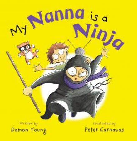 My Nanna Is A Ninja by Damon Young & Peter Carnavas