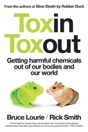 Toxin Toxout: Getting Harmful Chemicals Out of Our Bodies and Our World by Lourie Bruse & Rick Smith